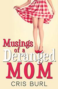 Musings of a Deranged Mom - Published on Mar, 2019