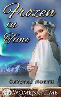 Frozen in Time: Only Time Will Tell (Women of Time Collection Book 11) - Published on Aug, 2020