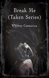 Break Me (Taken Series Book 2) - Published on Apr, 2016