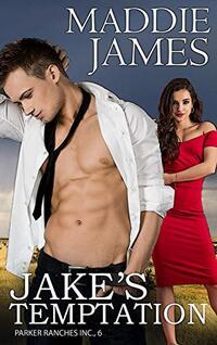 Jake's Temptation: Remington Ranch (Parker Ranches, Inc. Book 6)