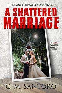 A Shattered Marriage (His Deadly Betrayal Series Book 1)