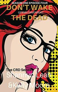 Don't Wake the Dead: Gemma Davenport: Season One Episode Four (The CRD Series)