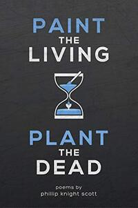 Paint the living, plant the dead