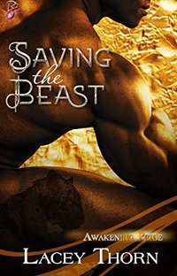 Saving the Beast (Interracial Shifter Romance) (Awakening Pride, Book Four) by Lacey Thorn