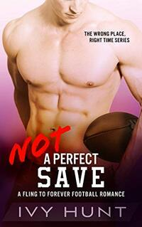 Not a Perfect Save: A Fling to Forever Football Romance (Wrong Place, Right Time Book 2) - Published on Jan, 2021