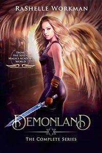 Demonland: The Complete Series: Alice in Demonland, Alice Fights Demonland, Alice Takes Demonland, and Alice Ignites Demonland: An Angels and Demons Alice ... (Seven Magics Academy World Book 5)