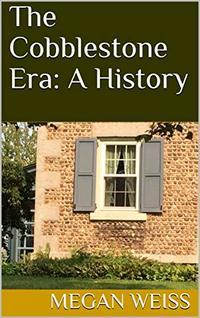 The Cobblestone Era: A History