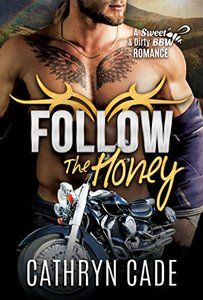 FOLLOW THE HONEY: Sweet&Dirty BBW MC Romance Series Book 4 (Sweet & Dirty BBW MC Romance) - Published on Feb, 2017