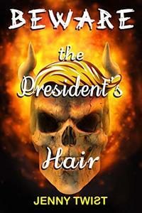 BEWARE the President's Hair