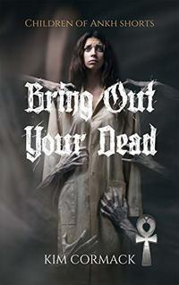 Bring Out Your Dead (Children of Ankh Series Shorts Book 1) - Published on May, 2017