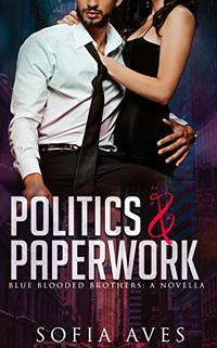 Politics & Paperwork: Blue Blooded Brothers: A Novella book 1.5