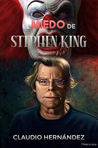 El miedo de Stephen King: La historia del maestro del terror (Spanish Edition)