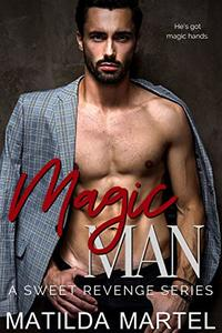 Magic Man: An Older Woman Younger Man Romance (A Sweet Revenge Series Book 2)