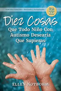 Diez cosas que todo niño con autismo desearía que supieras (Ten Things Every Child with Autism Wishes You Knew) (Spanish Edition)