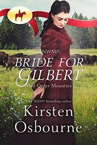 Bride for Gilbert (Mail Order Mounties Book 17) - Published on Jan, 2018