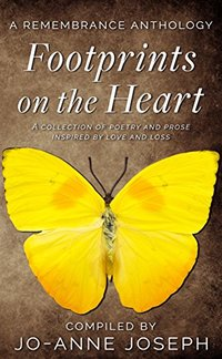 Footprints on the Heart: A Remembrance Anthology: A Collection of Poetry and Prose inspired by love and loss