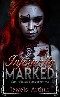 Infernally Marked: An Infernal Blade Prequel (The Infernal Blade) - Published on May, 2020