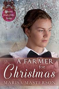 A Farmer for Christmas (Spinster Mail-Order Brides Book 4)