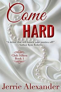 Come Hard (Club Silken Book 1) - Published on Nov, 2020
