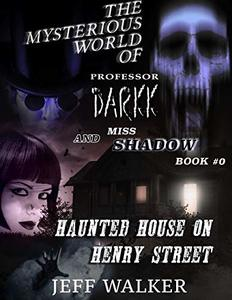 Haunted House On Henry Street: The Mysterious World Of Professor Darkk And Miss Shadow - Published on Sep, 2018