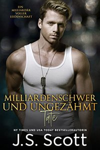 Milliardenschwer und ungezähmt ~ Tate: Ein Milliardär voller Leidenschaft, Buch 7 (German Edition) - Published on Feb, 2017