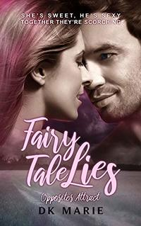 Fairy Tale Lies (Opposites Attract Book 1)