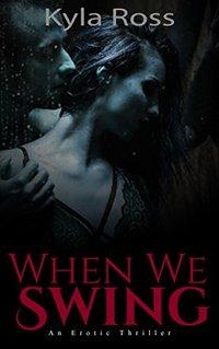 When We Swing: A Dark Erotic Thriller