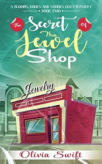 The Secret of the Jewel Shop (A Blooms, Bones and Stones Cozy Mystery - Book Two)