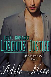 Luscious Justice (Legal Romance Series) Book 2 Love by Contract