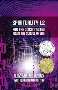 Spirituality 1.2 For The Disconnected From The School Of Life: A Review For Tekkies (Spirituality for the School of Life)