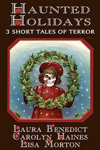 Haunted Holidays: 3 Short Tales of Terror