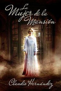 La mujer de la mansión: No podrás creerlo (Spanish Edition)