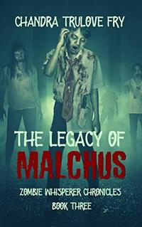 The Legacy of Malchus (Zombie Whisperer Chronicles Book 3) - Published on Jul, 2020
