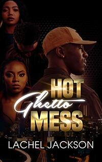 Hot Ghetto Mess Book 1 (Everything Goes In The Ghetto)