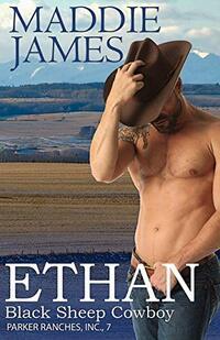 Ethan: Black Sheep Cowboy: Sweet Grass Ranch (Parker Ranches, Inc. Book 7)