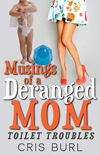 Musings of a Deranged Mom: Toilet Trouble - Published on May, 2019