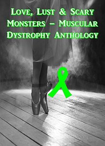 Love, Lust & Scary Monsters - Muscular Dystrophy Anthology
