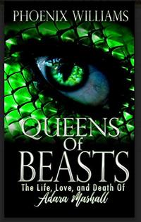 Queens of Beasts: The Life, Love, and Death of Adara Marshall (Book 1) - Published on Sep, 2018