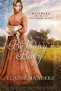 Bethany's Baby (Westward Home and Hearts Mail-Order Brides Book 5) - Published on Mar, 2020