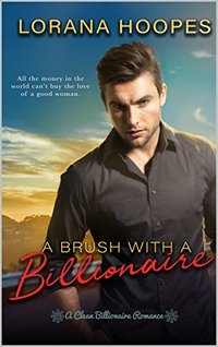 A Brush with a Billionaire: A clean billionaire romance