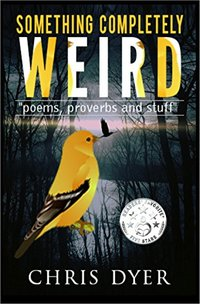 Something Completely Weird: Poems, Proverbs and Stuff