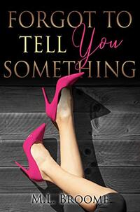 Forgot To Tell You Something: A Steamy Surprise Pregnancy, Secret Boss Romance