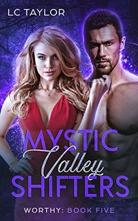Worthy: Book Five (Mystic Valley Shifters 5) - Published on Dec, 2018