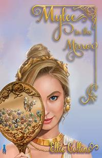 Mylee in the Mirror (Greek Mythology Fantasy Series Book 2)