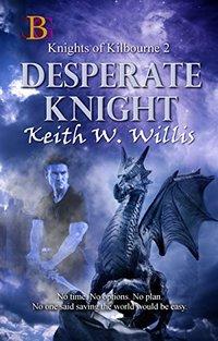 Desperate Knight (Knights of Kilbourne Book 2)