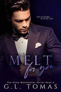 Melt For You (The Kinky Matchmaker Book 2) - Published on Nov, 2020