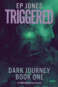 Triggered: Dark Journey, Book One (A Will Roberts Novel) (Dark Journey (A Will Roberts Novel) 1)