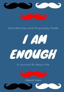Wonderfully and Purposely Made: I Am Enough: A Journal All About Me (Moustache Cover Design)