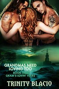 Gram's Lovin' Fears (Grandma's Need Loving Too Book 3)