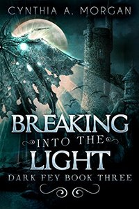 Breaking Into The Light: The Magic Of Forgiveness (Dark Fey Book 3) - Published on Sep, 2017